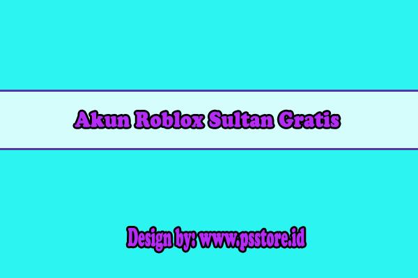 Akun Roblox Sultan Gratis